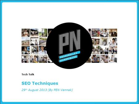 SEO Techniques Tech Talk 29 th August 2013 (By PEN Vannak)