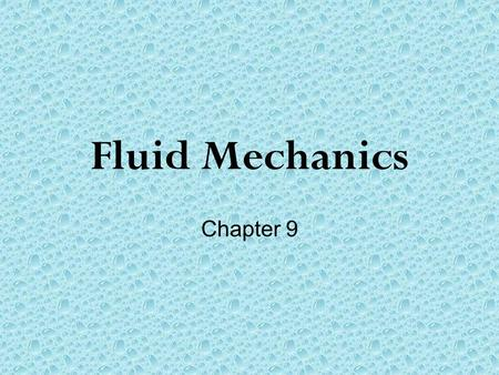 Fluid Mechanics Chapter 9. Defining a Fluid A fluid is a nonsolid state of matter in which the atoms or molecules are free to move past each other, as.