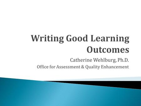 Catherine Wehlburg, Ph.D. Office for Assessment & Quality Enhancement.