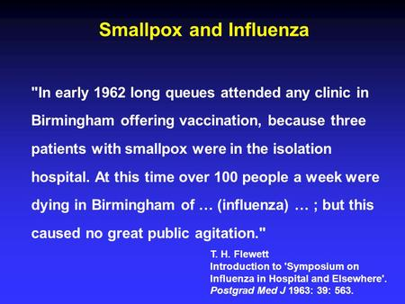 Smallpox and Influenza In early 1962 long queues attended any clinic in Birmingham offering vaccination, because three patients with smallpox were in.