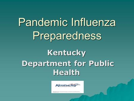 Pandemic Influenza Preparedness Kentucky Department for Public Health Department for Public Health.