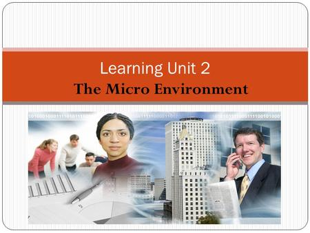 Learning Unit 2 The Micro Environment. Outcomes Describe vision statement Characteristics of a vision statement Vision translated to mission statement.