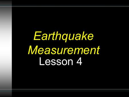 Earthquake Measurement Lesson 4. Seismograph A seismograph is an instrument used by scientists to measure earthquakes. Seismologists who study earthquakes.