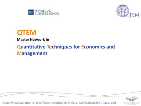 QTEM Master Network in Quantitative Techniques for Economics and Management 1 The QTEM team is grateful to the Bernheim Foundation for its crucial contribution.