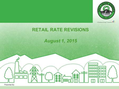 RETAIL RATE REVISIONS August 1, 2015 Presented By: