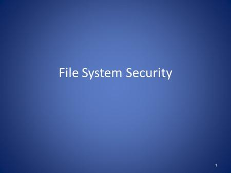 File System Security 1. General Principles Files and folders are managed by the operating system Applications, including shells, access files through.