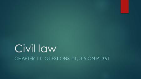 Civil law CHAPTER 11- QUESTIONS #1, 3-5 ON P. 361.