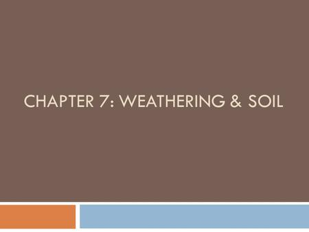 Chapter 7: Weathering & Soil