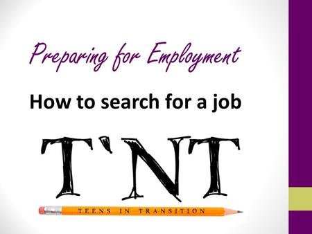 Preparing for Employment How to search for a job.