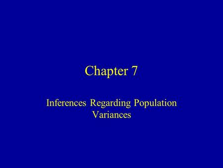 Chapter 7 Inferences Regarding Population Variances.