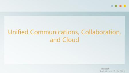 Solution Briefing Unified Communications, Collaboration, and Cloud.