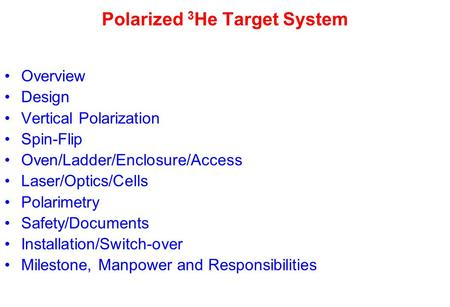Polarized 3 He Target System Overview Design Vertical Polarization Spin-Flip Oven/Ladder/Enclosure/Access Laser/Optics/Cells Polarimetry Safety/Documents.