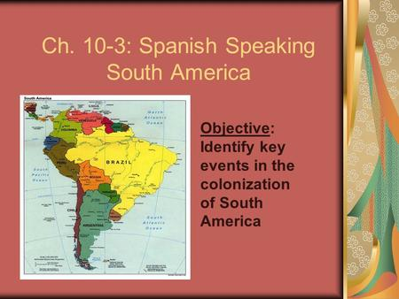 Ch. 10-3: Spanish Speaking South America