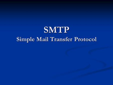 SMTP Simple Mail Transfer Protocol. Content I.What is SMTP? II.History of SMTP III.General Features IV.SMTP Commands V.SMTP Replies VI.A typical SMTP.