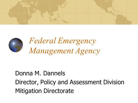 Federal Emergency Management Agency Donna M. Dannels Director, Policy and Assessment Division Mitigation Directorate.