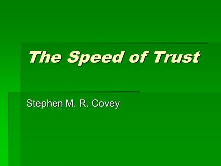 The Speed of Trust Stephen M. R. Covey. What is trust?  What are two key areas where confidence is important if trust is to be established?  Integrity.