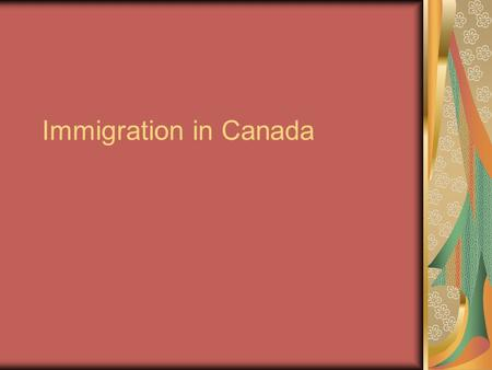 Immigration in Canada. A little History 1840s: arrival of thousands of Irish settlers: Irish potato crop fails. 1905: Massive immigration to Canadian.