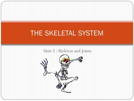 Unit 3 : Skeleton and Joints