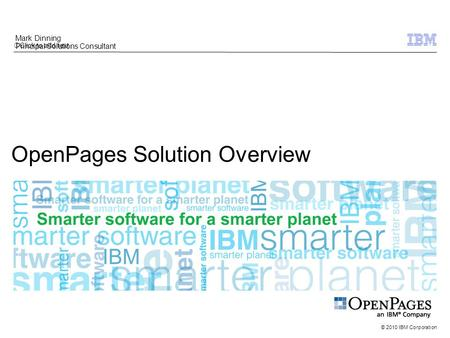 Click to add text © 2010 IBM Corporation OpenPages Solution Overview Mark Dinning Principal Solutions Consultant.