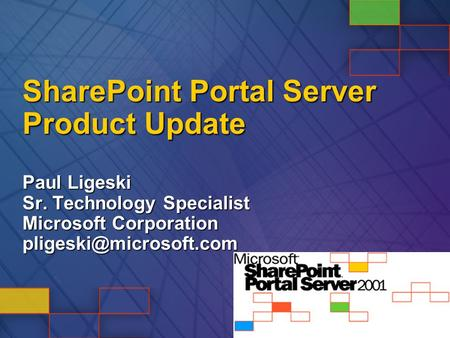 SharePoint Portal Server Product Update Paul Ligeski Sr. Technology Specialist Microsoft Corporation