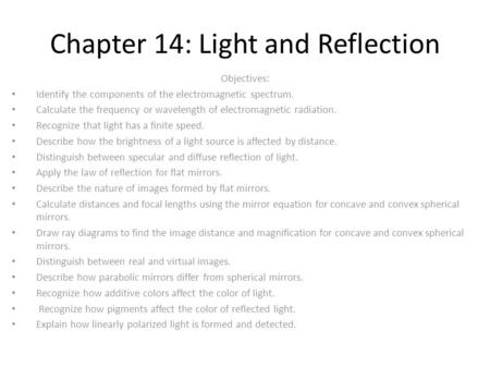 Chapter 14: Light and Reflection Objectives: Identify the components of the electromagnetic spectrum. Calculate the frequency or wavelength of electromagnetic.