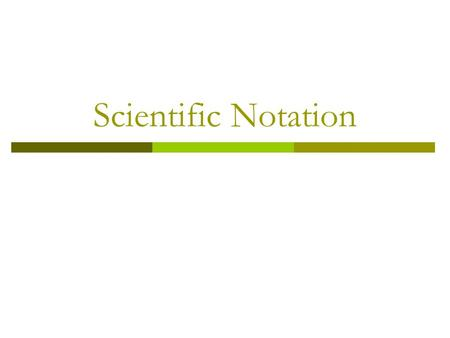 Scientific Notation. Essential Question  How do I use scientific notation to represent numbers?