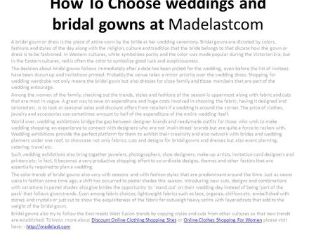 How To Choose weddings and bridal gowns at Madelastcom A bridal gown or dress is the piece of attire worn by the bride at her wedding ceremony. Bridal.