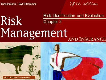 Trieschmann, Hoyt & Sommer Risk Identification and Evaluation Chapter 2 ©2005, Thomson/South-Western.