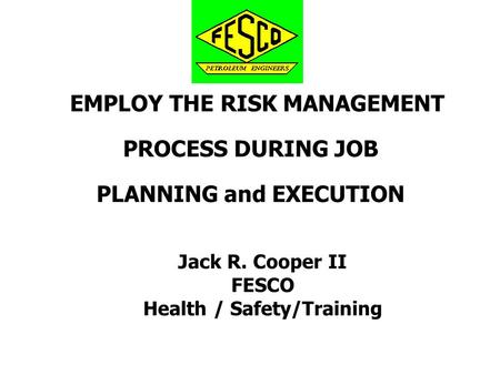 EMPLOY THE RISK MANAGEMENT PROCESS DURING JOB PLANNING and EXECUTION