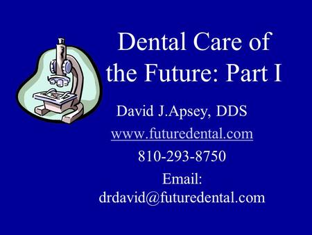 Dental Care of the Future: Part I David J.Apsey, DDS  810-293-8750