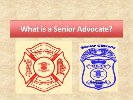 What is a Senior Advocate?. Where do you come from? You may come from any of the following * Rural area * Suburban area * Urban area * Small departments.