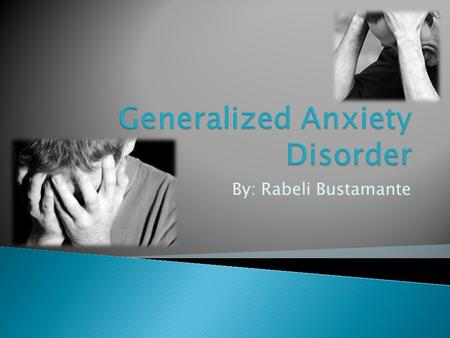 By: Rabeli Bustamante.  Generalized anxiety disorder (GAD) is a pattern of frequent, constant worry and anxiety over many different activities and events.