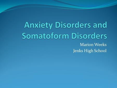 Marion Weeks Jenks High School. Anxiety Disorders in general Diagnosis occurs when overwhelming anxiety disrupts social or occupational functioning or.