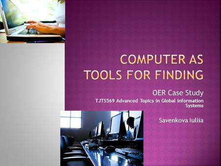 OER Case Study TJTS569 Advanced Topics in Global Information Systems Savenkova Iuliia.