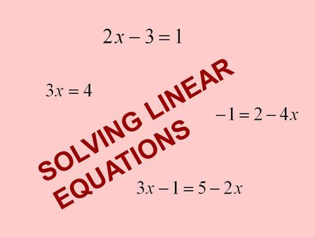 "SOLVING LINEAR EQUATIONS. If we have a linear equation we can ""manipulate"" it to get it in this form. We just need to make sure that whatever we do preserves."