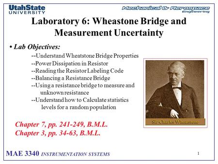 MAE 3340 INSTRUMENTATION SYSTEMS 1 Laboratory 6: Wheastone Bridge and Measurement Uncertainty Lab Objectives: -- Understand Wheatstone Bridge Properties.