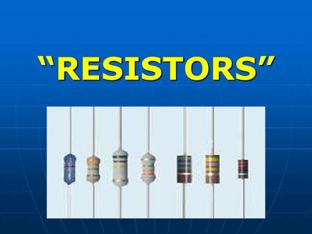 """RESISTORS"". DEFINITION - It is an electronic component that has the ability to resist and/or oppose the flow of free electrons (current)."