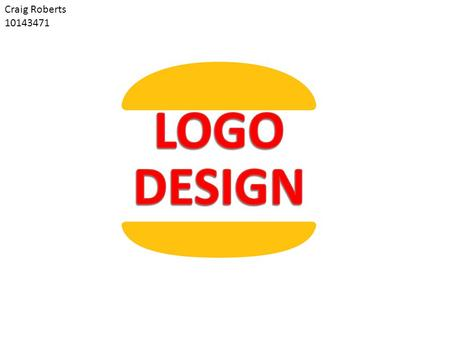 "Craig Roberts 10143471. A logo design in technical terms is referred to as a logotype which is ""The graphic element of a trademark or brand, which is."