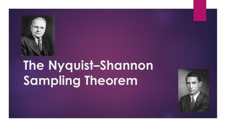 The Nyquist–Shannon Sampling Theorem. Impulse Train  Impulse Train (also known as Dirac comb) is an infinite series of delta functions with a period.