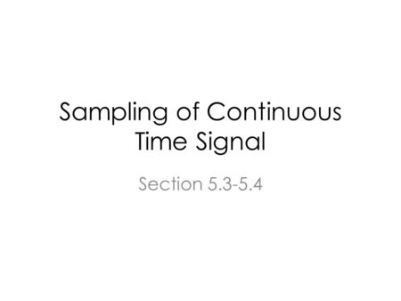 Sampling of Continuous Time Signal Section 5.3-5.4.