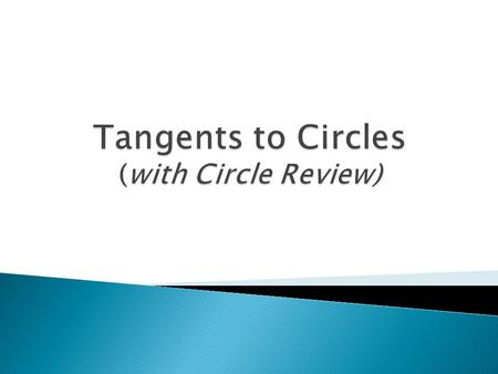 Tangents to Circles (with Circle Review)