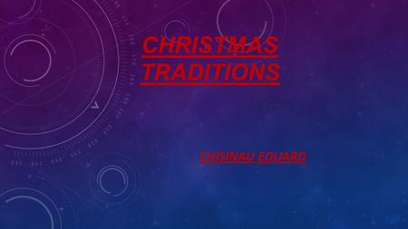 CHRISTMAS TRADITIONS CHISINAU EDUARD. Christmas and Nativity is a Christian holiday celebrated on December 25 or January 7 every year. It is part of the.