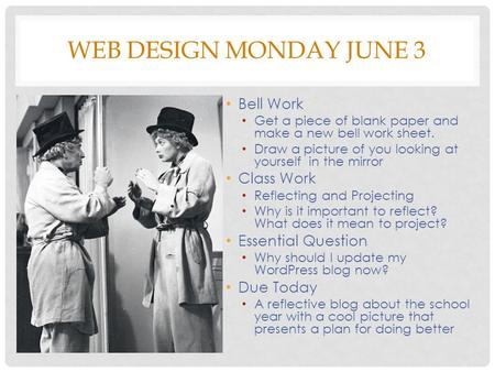 WEB DESIGN MONDAY JUNE 3 Bell Work Get a piece of blank paper and make a new bell work sheet. Draw a picture of you looking at yourself in the mirror Class.