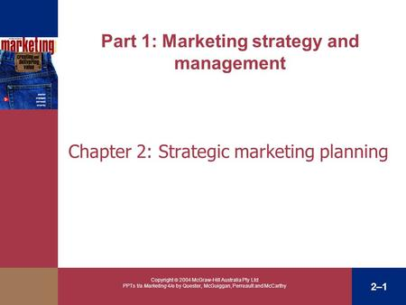 Copyright  2004 McGraw-Hill Australia Pty Ltd PPTs t/a Marketing 4/e by Quester, McGuiggan, Perreault and McCarthy 2–1 Part 1: Marketing strategy and.