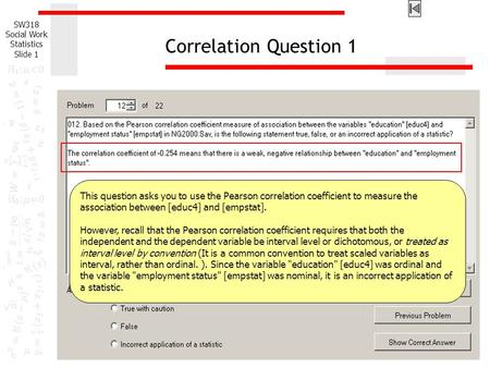 Correlation Question 1 This question asks you to use the Pearson correlation coefficient to measure the association between [educ4] and [empstat]. However,