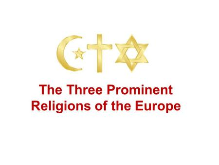 The Three Prominent Religions of the Europe. The development and expansion of the world's three major monotheistic religions… What is monotheism? The.