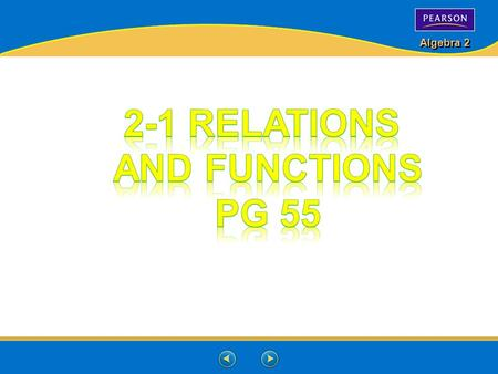 Algebra 2. Graph the relation {(–3, 3), (2, 2), (–2, –2), (0, 4), (1, –2)}. Lesson 2-1 Relations and Functions Graph and label each ordered pair. Additional.