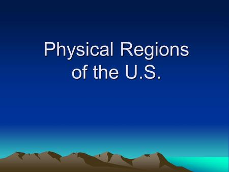 Physical Regions of the U.S.. Quickly use this map to label the map on your paper.