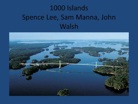 1000 Islands Spence Lee, Sam Manna, John Walsh.