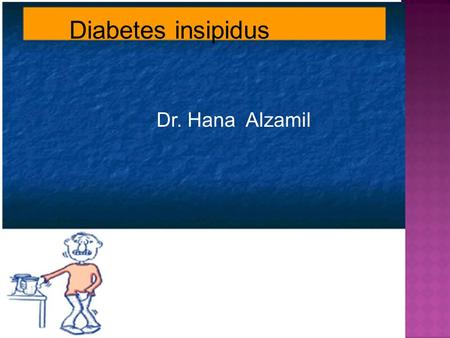Diabetes insipidus Dr. Hana Alzamil.  Types and causes of DI  Central  Nephrogenic DI  Symptoms and signs of DI  Syndrome of inappropriate ADH secretion.